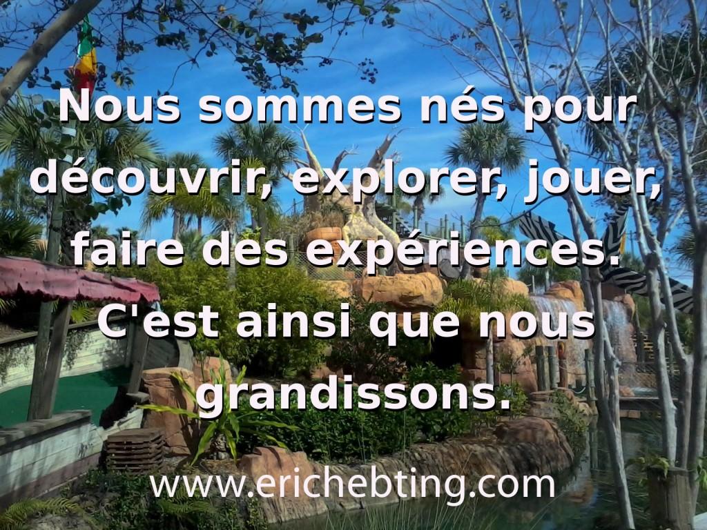 Nous sommes nés pour découvrir, explorer, jouer, faire des expériences. C'est ainsi que nous grandissons.
