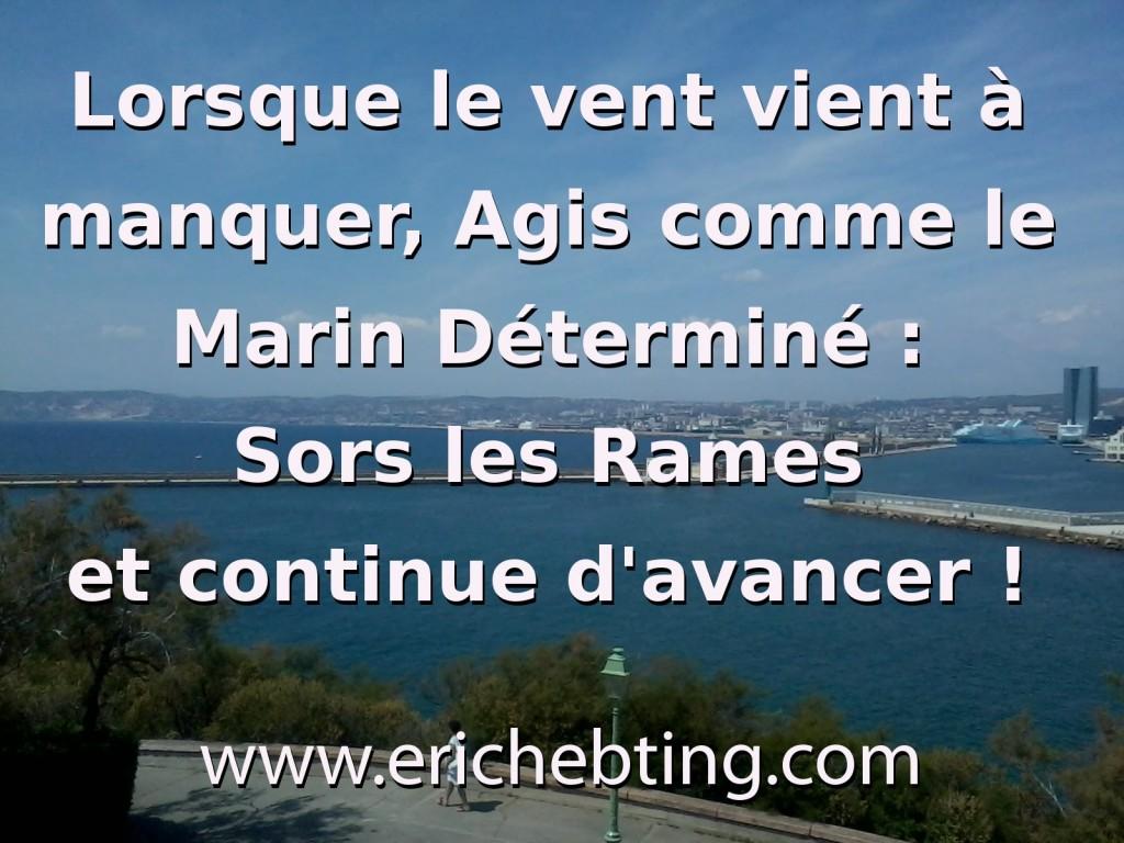 Lorsque le vent vient à manquer, Agis comme le Marin Déterminé : Sors les Rames et continue d'avancer !