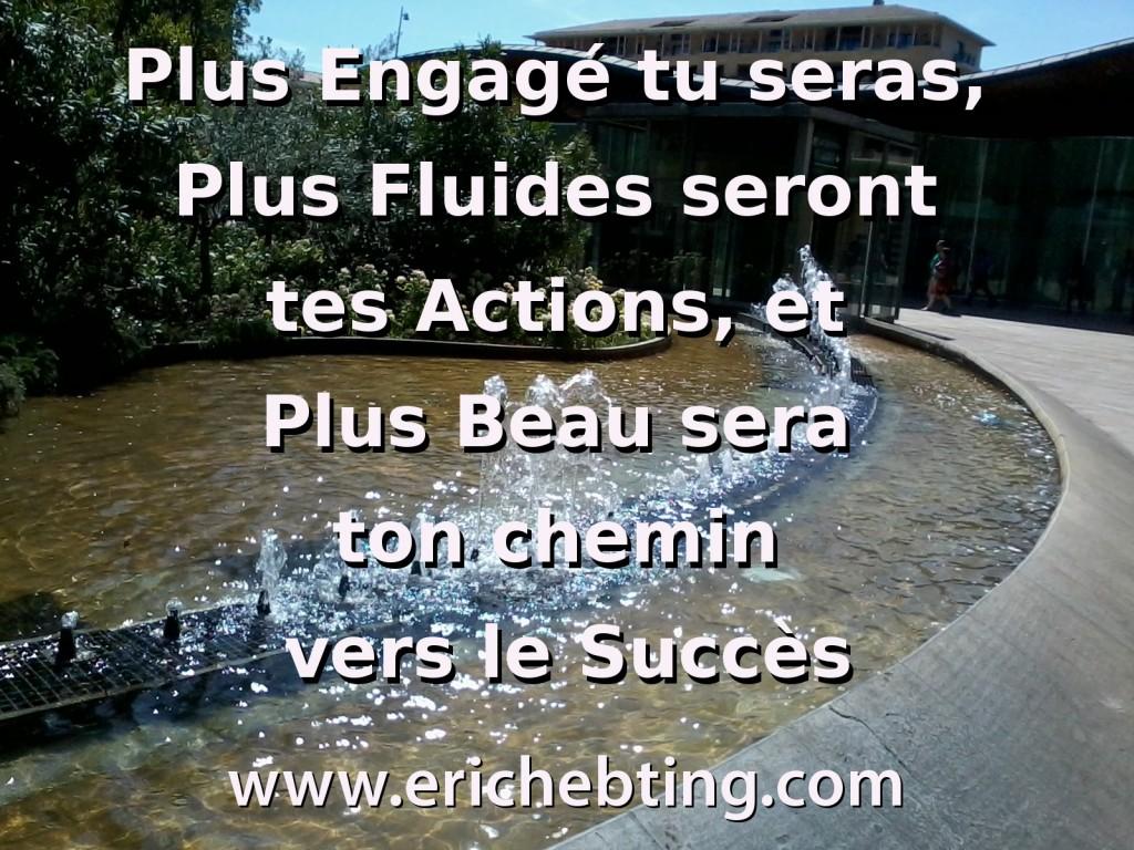 Plus Engagé tu seras, Plus Fluides seront tes Actions, et Plus Beau sera ton chemin vers le Succès