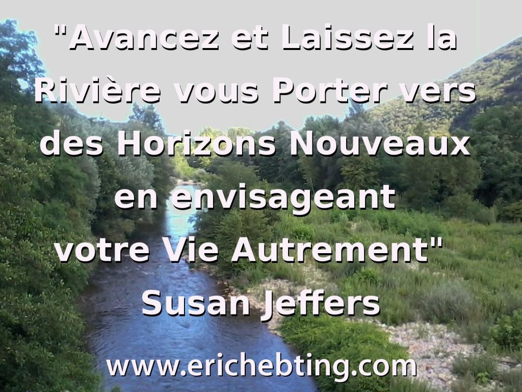 Avancez et Laissez la Rivière vous Porter vers des Horizons Nouveaux en envisageant votre Vie Autrement - Susan Jeffers